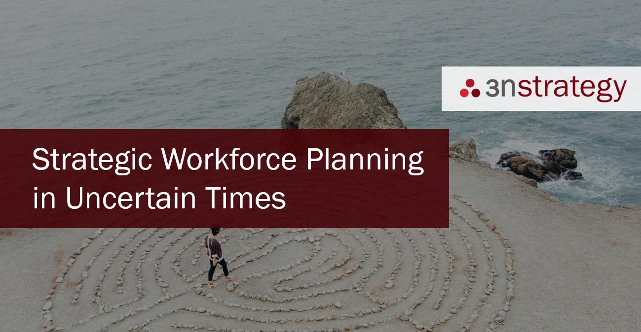 Strategic Workforce Planning in Uncertain Times